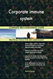 Corporate immune system All-Inclusive Self-Assessment - More than 680 Success Criteria, Instant Visual Insights, Comprehensive Spreadsheet Dashboard, Auto-Prioritized for Quick Results