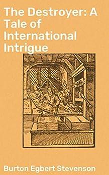 The Destroyer: A Tale of International Intrigue by [Burton Egbert Stevenson]