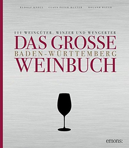 Das große Baden-Württemberg Weinbuch: 111 Weingüter, Winzer und Wengerter (Essen und Trinken)