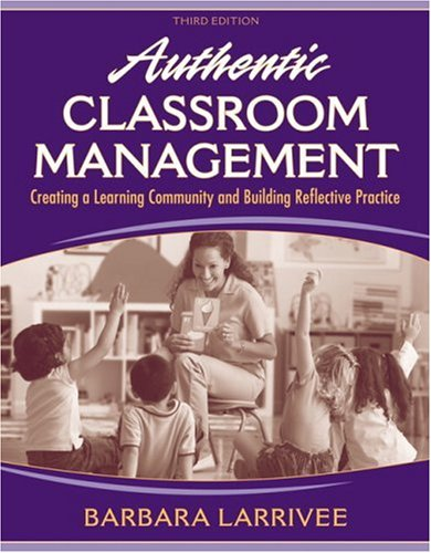 Compare Textbook Prices for Authentic Classroom Management: Creating a Learning Community and Building Reflective Practice 3 Edition ISBN 9780205578566 by Larrivee, Barbara