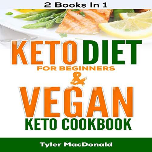 Keto Diet for Beginners and Vegan Keto Cookbook: 2 Books in 1 audiobook cover art
