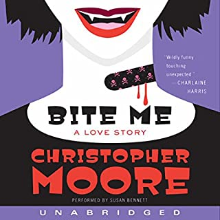 Bite Me     A Love Story              By:                                                                                                                                 Christopher Moore                               Narrated by:                                                                                                                                 Susan Bennett                      Length: 8 hrs and 4 mins     2,363 ratings     Overall 4.4