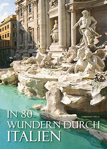 In 80 Wundern durch Italien: Bildband mit spektakulären Fotografien der 80 größten Attraktionen Italiens. Meere, Berge, Seen, Vulkane, Burgen, Paläste, Kirchen einzigartige Geschichte