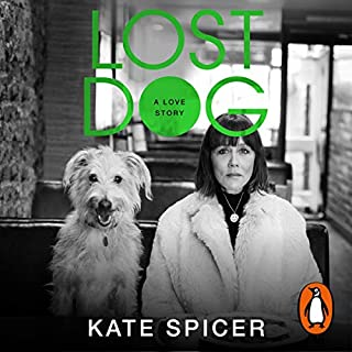 Lost Dog     A Love Story              By:                                                                                                                                 Kate Spicer                               Narrated by:                                                                                                                                 Kate Spicer                      Length: 9 hrs and 35 mins     39 ratings     Overall 4.7