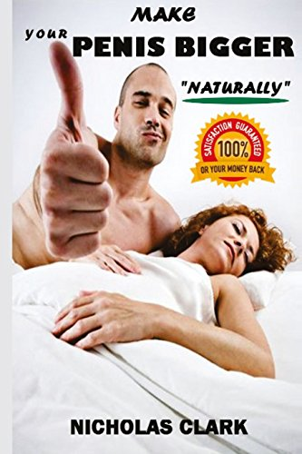 Make your Penis Bigger Naturally: The porn industry´s secret,: increase the girth and the length of your penis permanently, penis enlargement program, 100% satisfaction guaranteed or your money back.