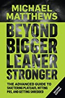 Beyond Bigger Leaner Stronger: The Advanced Guide to Building Muscle, Staying Lean, and Getting Strong (Muscle for Life)