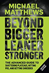 Beyond Bigger Leaner Stronger The Advanced Guide to Building Muscle Staying Lean and Getting Strong