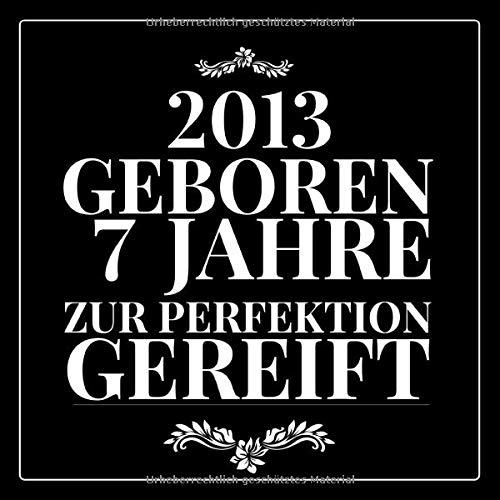 2013 Geboren 7 Jahre zur perfektion: Gästebuch zum Eintragen - schöne Geschenkidee für 7 Jahre,...