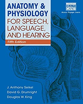 Anatomy & Physiology for Speech Language and Hearing