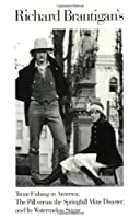 Richard Brautigan's Trout Fishing in America, The Pill Versus the Springhill Mine Disaster, and In Watermelon Sugar