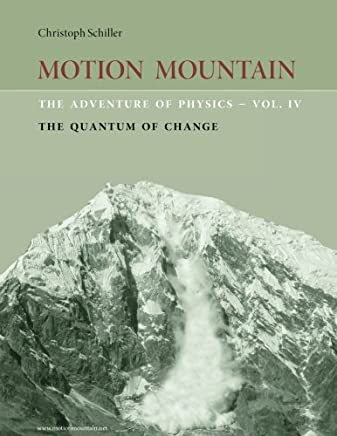 Motion Mountain - vol. 4 - The Adventure of Physics: The Quantum of Change: Volume 4