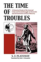 The Time of Troubles: A Historical Study of the Internal Crises and Social Struggle in Sixteenth-And Seventeenth-Century Muscovy (Kansas Paperback)