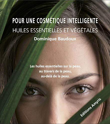 Pour une cosmétique intelligente - Huiles essentielles et végétales