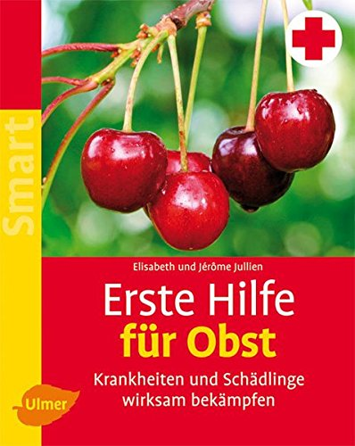 Erste Hilfe für Obst: Krankheiten und Schädlinge wirksam bekämpfen (SMART)