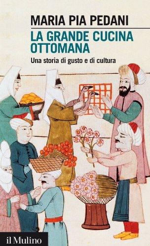 La grande cucina ottomana: Una storia di gusto e di cultura (Intersezioni Vol. 395)