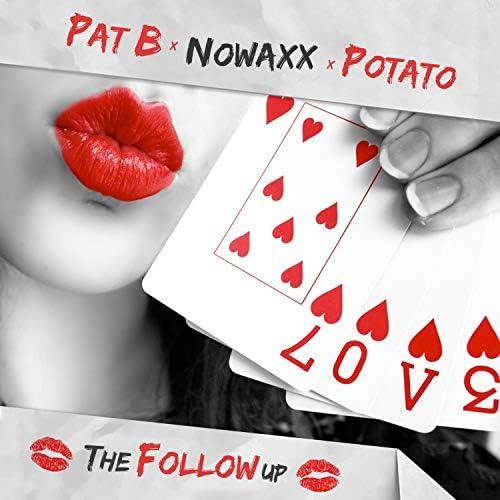 Pat B, Nowaxx & Potato