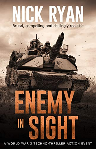 Enemy In Sight: A World War 3 Techno-Thriller Action Event (Nick Ryan's World War 3 Military Fiction Technothrillers) by [Nick Ryan]