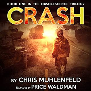 Crash     The Obsolescence Trilogy, Book 1              By:                                                                                                                                 Chris Muhlenfeld                               Narrated by:                                                                                                                                 Price Waldman                      Length: 9 hrs and 46 mins     3 ratings     Overall 4.3
