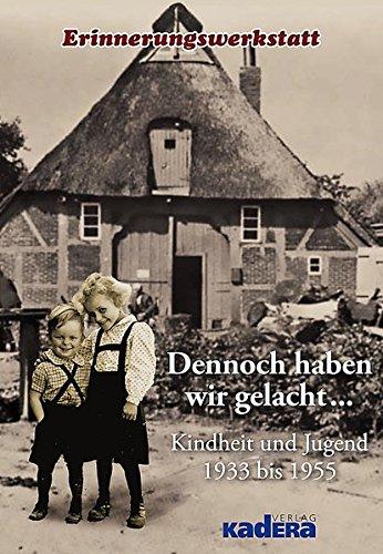 Dennoch haben wir gelacht...: Kindheit und Jugend 1933 bis 1955: Kindheit und Jugend 1933 bis 1955 / Zeitzeugen der Erinnerungswerkstatt Norderstedt erzählen