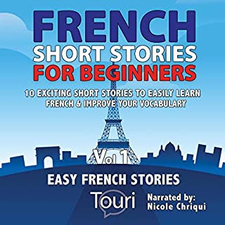 Couverture de French Short Stories for Beginners: 10 Exciting Short Stories to Easily Learn French & Improve Your Vocabulary (French Edition)