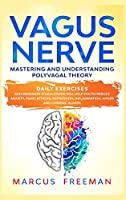 Vagus Nerve: Mastering and Understanding Polyvagal Theory. Daily Exercises and Massages Stimulations Will Help You to Reduce Anxiety, Panic Attacks, Depression, Inflammation, Anger, and Chronic Illness.