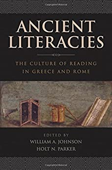 Ancient Literacies: The Culture of Reading in Greece and Rome by [William A Johnson, Holt N Parker]