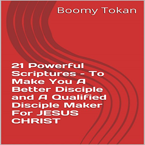 21 Powerful Scriptures - To Make You a Better Disciple and a Qualified Disciple Maker for Jesus Christ audiobook cover art