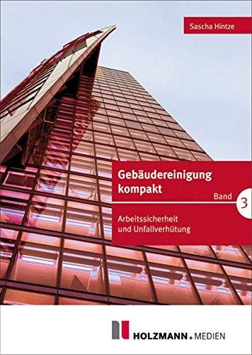 Gebäudereinigung kompakt Band 3: Arbeitssicherheit und Unfallverhütung