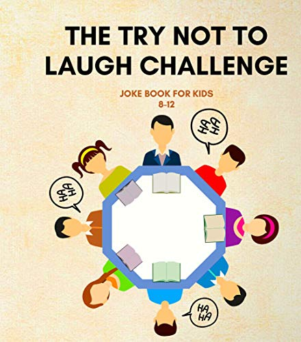 the Try Not to Laugh Challenge jok book for kids 8-12: laugh challenge silly jokes ,Teens, and Adults , Questions and Answers for kids , Joke Book for Boys and Girls