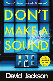 Don't Make a Sound: The darkest, most gripping thriller you will read this year by [David Jackson]