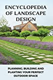 Encyclopedia Of Landscape Design: Planning, Building, And Planting Your Perfect Outdoor Space: Small Backyard Landscape Ideas (English Edition)