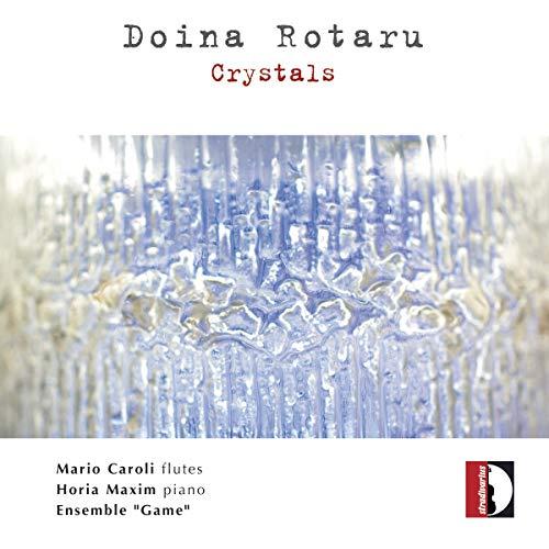 Doina Rotaru : Crystals, portrait de la compositrice. Caroli, Maxim, Ensemble Game.