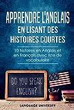 Apprendre l'anglais en lisant des histoires courtes: 10 histoires en Anglais et en...