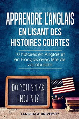 Apprendre l'anglais en lisant des histoires courtes: 10 histoires en Anglais et en Français avec liste de vocabulaire