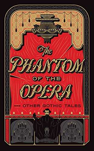 The Phantom of the Opera and Other Gothic Tales: (Barnes & Noble Collectible Editions) (Barnes & Noble Leatherbound Classics)