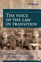 The Voice of the Law in Transition: Indonesian Jurists and Their Languages, 1915-2000 (Verhandelingen)