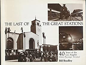 The Last of the Great Stations: 40 years of the Los Angeles Union Passenger Terminal (Interurbans Special No. 72)