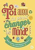 Toi aussi, tu peux changer le monde ! Plus de 80 histoires inspirantes pour passer à l'action