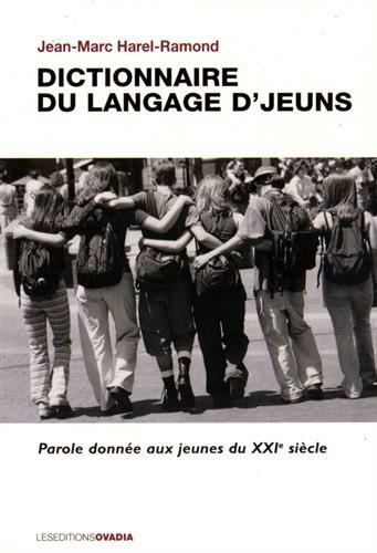 Dictionnaire du langage d'jeuns : Parole donnée aux jeunes du XXIe siècle