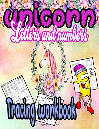 Unicorn Letters and numbers Tracing workbook: Tracing Workbook, Alphabet and numbers Handwriting, coloring book, Number Tracing Book for Preschoolers and Kids