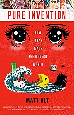 Pure Invention: How Japan Made the Modern World from Crown