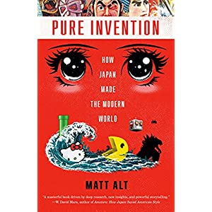 Pure Invention: How Japan Made the Modern World