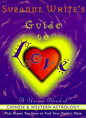 Suzanne White's Guide To Love: A Unique Blend Of Chinese And Western Astrology