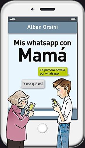 Mis whatsapp con Mamá (Grijalbo Narrativa)