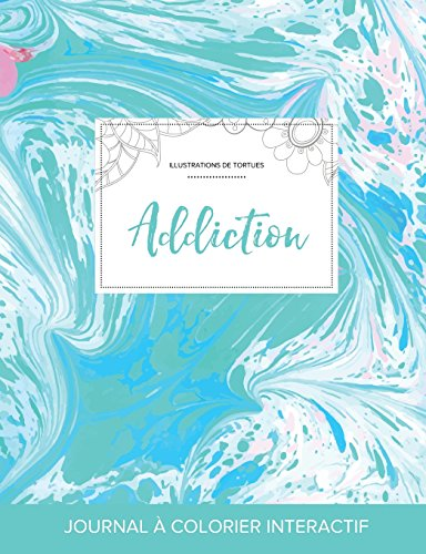 Journal de Coloration Adulte: Addiction (Illustrations de Tortues, Bille Turquoise) (French Edition)
