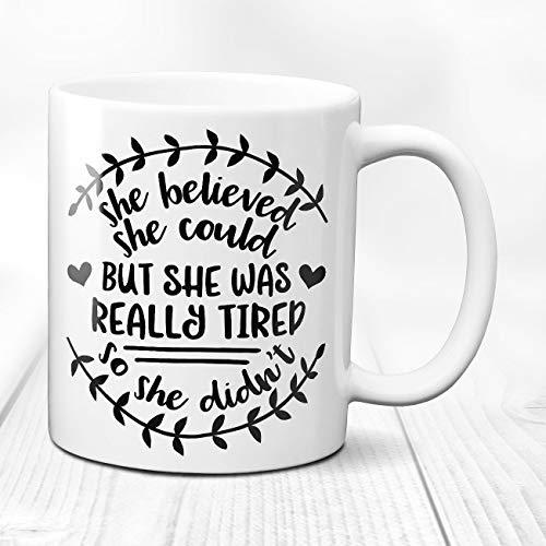 She Believed She Could But She Was Really Tired So She Didnt Funny Mug Coffee Mug Coffee Mom Mug Funny Quote 11 Oz Mug