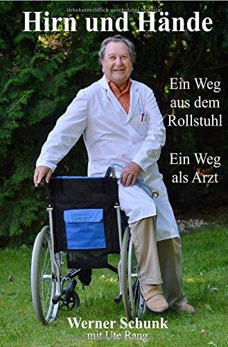 Hirn und Hände: Ein Weg aus dem Rollstuhl. Ein Weg als Arzt