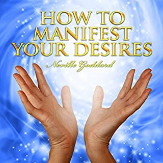 How to Manifest Your Desires                   By:                                                                                                                                 Neville Goddard                               Narrated by:                                                                                                                                 Clay Lomakayu                      Length: 8 hrs and 49 mins     213 ratings     Overall 4.8