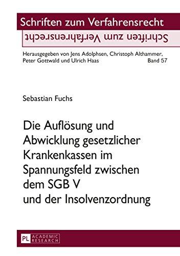 Die Auflösung und Abwicklung gesetzlicher Krankenkassen im Spannungsfeld zwischen dem SGB V und der Insolvenzordnung (Schriften zum Verfahrensrecht 57)