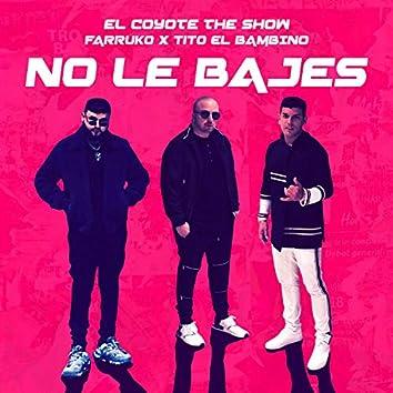 No Le Bajes